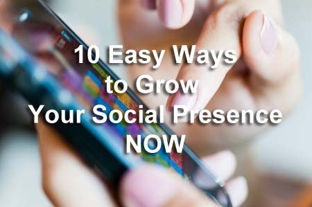 10 Easy Ways to Grow Your Social Presence Now